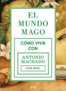 El Mundo Mago, Cómo vivir con Antonio Machado