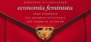 Economía Feminista: cómo construir una sociedad igualitaria sin perder el glamour