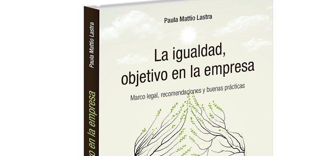 Paula Mattio publica 'La igualdad, objetivo en la empresa'